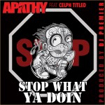 Apathy Featuring Celph Titled – Stop What Ya Doin' [Produced by DJ Premier]