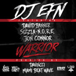 DJ EFN ft. Sizzla, David Banner, N.O.R.E., Jon Connor – Warrior @DJEFN