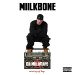Miilkbone – Da Miilktape (Mixed by @Dj_Tray) @MiilkB