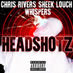 Chris Rivers ft. Whispers & Sheek Louch – Headshotz