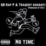 Rap P & Tragedy Khadafi – No Time (Prod. by Dr. G)