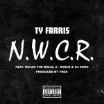 Ty Farris ft. Nolan The Ninja, A-minus & Dj Soko – N.W.C.R. (Prod. by Trox)