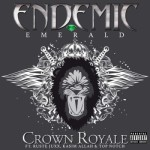 Endemic Emerald ft. Ruste Juxx, Kasim Allah & Top Notch – Crown Royale