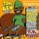 Tone Liv – Cheap Porn, Tall Cans, & T.V. Dinners (Album)
