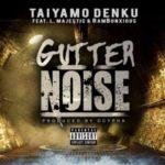 Taiyamo Denku ft. Majestic & Rambunxious- Gutter Noise