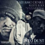 Taiyamo Denku ft Vvs Verbal & Ruste Juxx – Into Dust (Prod Dcypha) (Stream)