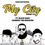 Asun Eastwood ft Conway The Machine & Black Nazi – My City Part II (Prod Uncle Doe) (Stream)