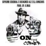 Supreme Cerebral & D.Mar ft Recognize Ali & iLL Conscious – On The Corner (Stream)