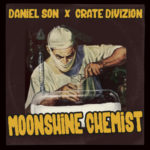 Daniel Son & Crate Divizion – Moonshine Chemist (EP Stream)