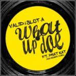 Valid & Slot-A ft. Phat Kat aka Ronnie Euro – What Up Doe