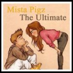 Mista Pigz – The Ultimate (Love Song) Prod. By The Vinylcologist