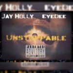 Jay Holly – Unstoppable (Prod EyeDee) (Stream)