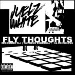 Juelz White ft Recognize Ali, Supreme Cerebral & Ill Conscious – Fly Thoughts (Stream)