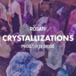 Rosati – Crystallizations (Prod DirtyDiggs) (Stream)