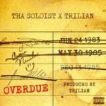 Tha Soloist – Overdue (Prod Trilian) (Single)