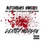 Butterknife Haircuts ft Ruste Juxx, V.A. The M.A.N. & Rockness Monsta – Dexter Morgan (Stream)