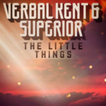 Verbal Kent & Superior – The Little Things (Stream)