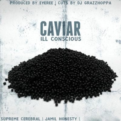 ILL Conscious ft Supreme Cerebral & Jamil Honesty – Caviar